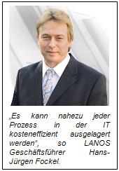Es kann nahezu jeder Prozess in der IT kosteneffizient ausgelagert werden, so LANOS Geschäftsführer Hans-Jürgen Fockel